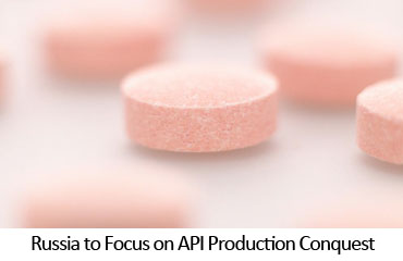 Russia to Focus on API Production Conquest