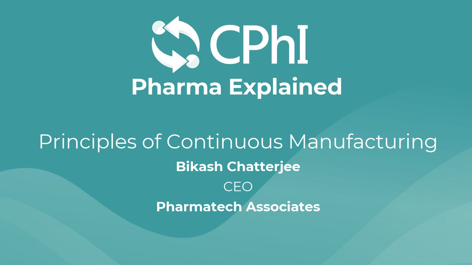 Pharma Explained:  Principles of Continuous Manufacturing